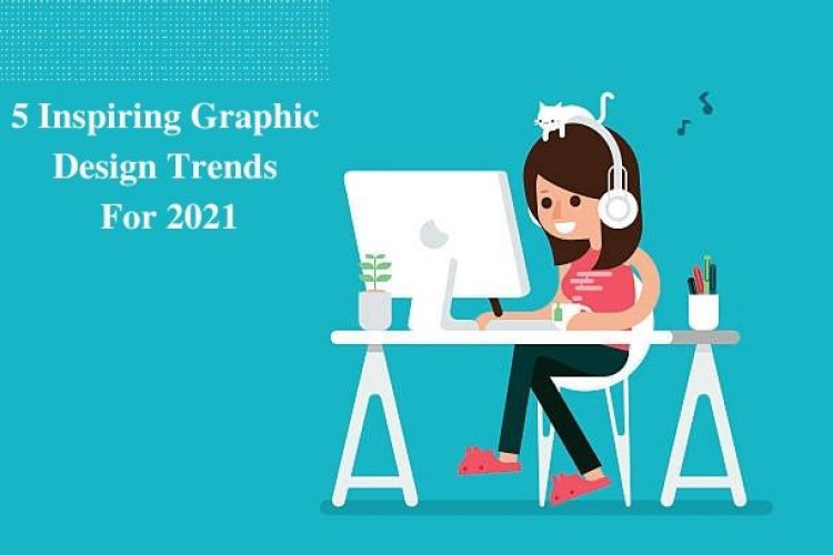 5 Inspiring Graphic Design Trends For 2021